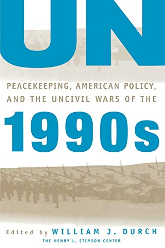 9780312160753: UN Peacekeeping, American Politics, and the Uncivil Wars of the 1990s