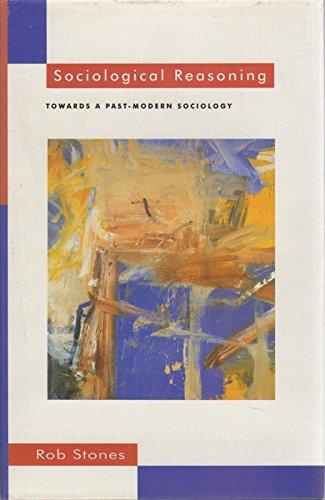 9780312160760: Sociological Reasoning: Towards a Past-Modern Sociology