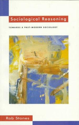 9780312160777: Sociological Reasoning: Towards a Past-Modern Sociology