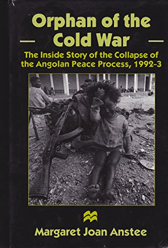 9780312161057: Orphan of the Cold War: The Inside Story of the Collapse of the Angolan Peace Process, 1992-93