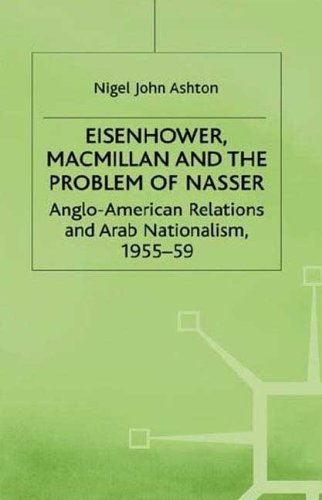 9780312161088: Eisenhower, Macmillan and the Problem of Nasser: Anglo-American Relations and Arab Nationalism, 1955-59 (Studies in Military and Strategic History)