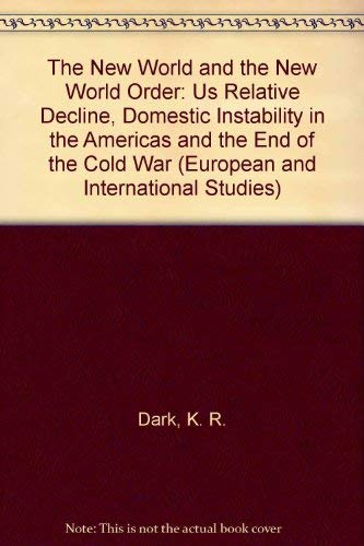 9780312162122: The New World and the New World Order: US Relative Decline, Domestic Instability in the Americas and the End of the Cold War (European and International Studies)