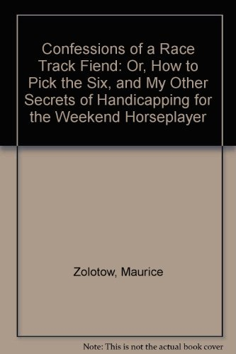 9780312162207: Confessions of a Race Track Fiend: Or, How to Pick the Six, and My Other Secrets of Handicapping for the Weekend Horseplayer