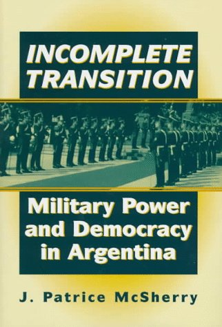 9780312162528: Incomplete Transition: Military Power and Democracy in Argentina