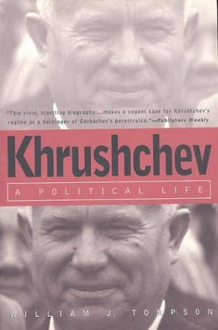 Khrushchev: A Political Life: William J. Tompson