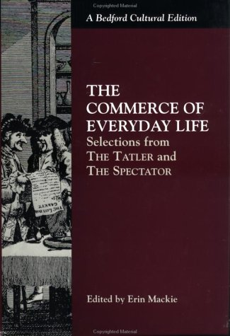 The Commerce of Everyday Life: Selections from: Addison, Joseph; Steele,