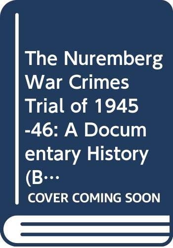 9780312163860: The Nuremberg War Crimes Trial of 1945-46: A Documentary History (Bedford Series in History and Culture)