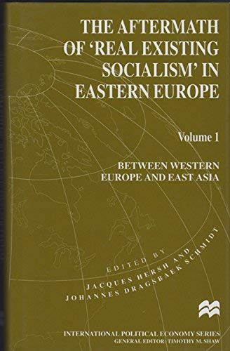 9780312163990: The Aftermath of 'Real Existing Socialism' in Eastern Europe: Between Western Europe and East Asia (International Political Economy Series)