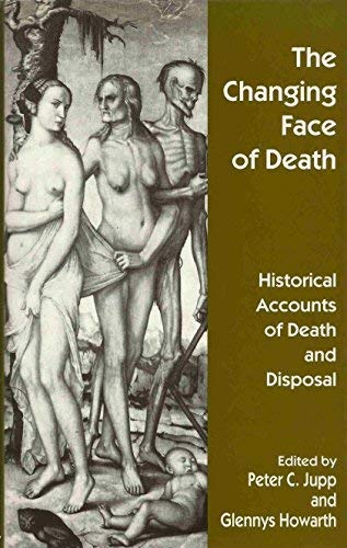 The Changing Face of Death: Historical Accounts of Death and Disposal: Jupp, Peter C. [Editor]; ...
