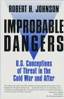 9780312164577: Improbable Dangers: U.S. Conceptions of Threat in the Cold War and After