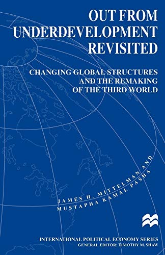 Out from Underdevelopment Revisited : Changing Global: Mustapha K. Pasha;
