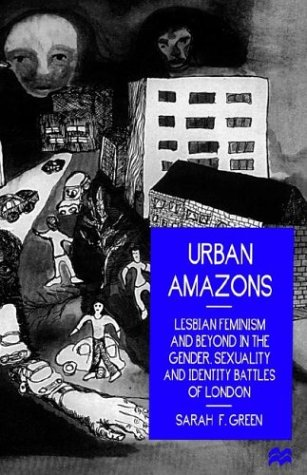 Urban Amazons: Lesbian Feminism and Beyond in the Gender, Sexuality and Identity Battles of London,...