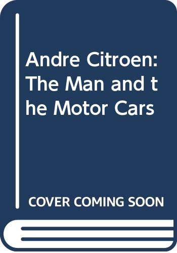 9780312165055: Andre Citroen: The Man and the Motor Cars