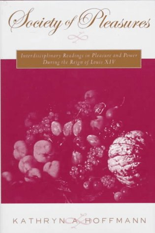 9780312165079: Society of Pleasures: Interdisciplinary Readings in Pleasure and Power During the Reign of Louis XIV