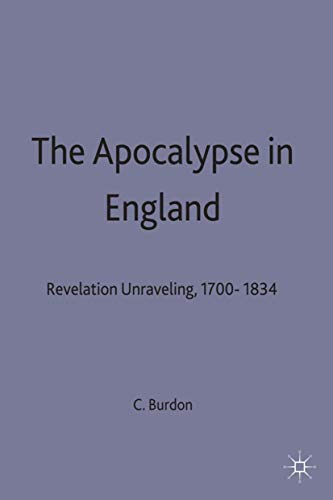 The Apocalypse in England: Revelation Unraveling, 1700-1834: Christopher Burdon