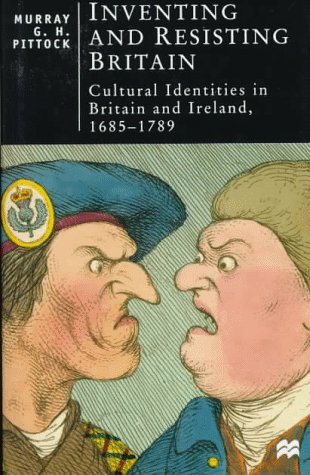 9780312165765: Inventing and Resisting Britain: Cultural Identities in Britain and Ireland, 1685-1789