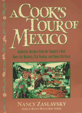 A Cook's Tour of Mexico: Authentic Recipes from the Country's Best Open-Air Markets, City...