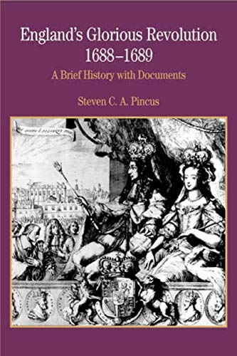 England's Glorious Revolution 1688-1689: A Brief History with Documents (Bedford Series in ...