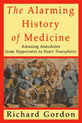 9780312167639: The Alarming History of Medicine: Amusing Anecdotes from Hippocrates to Heart Transplants