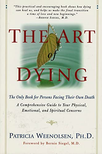 The Art of Dying: The Only Book for Persons Facing Their Own Death: Patricia Weenolsen, Bernie S. ...