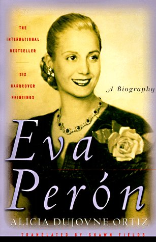 Eva Peron: A Biography: Alicia Dujovne Ortiz
