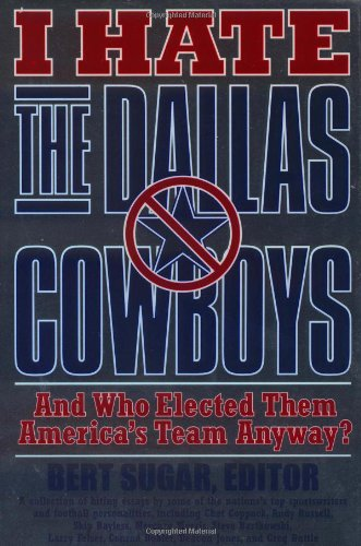 9780312168681: I Hate the Dallas Cowboys: And Who Elected Them America's Team Anyway?