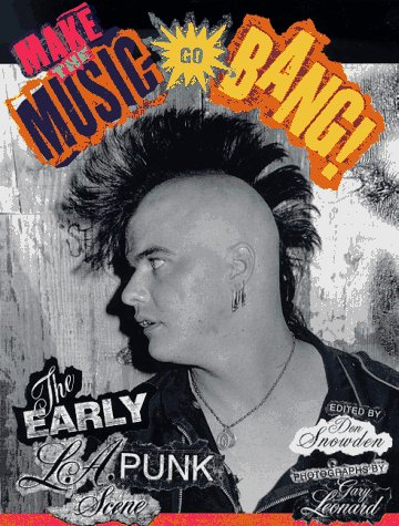 Make The Music Go Bang!: The Early L.A. Punk Scene: Snowden, Don