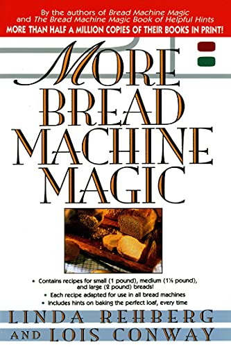More Bread Machine Magic : More Than 140 New Recipes From the Authors of Bread Machine Magic for Use in All Types of Sizes of Bread Machines 9780312169350 Bread bakers have been clamoring for more of Linda Rehberg and Lois Conway's magic. They've responded with More Bread Machine Magic, a c
