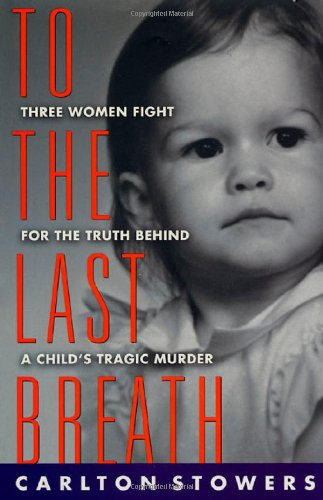 9780312169817: To The Last Breath: Three Women Fight For The Truth Behind A Child's Tragic Murder