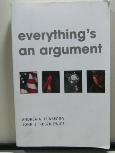 Everything's an Argument: Lunsford, Andrea A.;Ruszkiewicz,