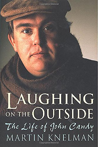 Laughing on the Outside: The Life of John Candy: Knelman, Martin