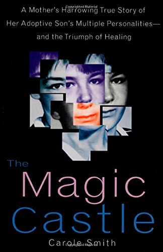 9780312171964: The Magic Castle: A Mother's Harrowing True Story Of Her Adoptive Son's Multiple Personalities-- And The Triumph Of Healing