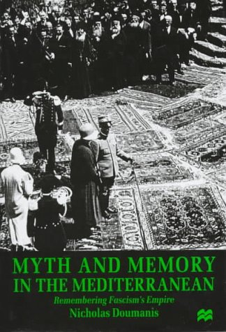 9780312172435: Myth and Memory in the Mediterranean: Remembering Fascism's Empire