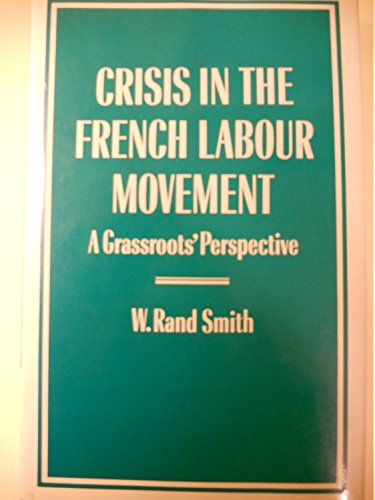 Crisis in the French Labour Movement a: Smith, W. Rand