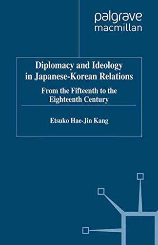 Diplomacy and Ideology in Japanese-Korean Relations: From the Fifteenth to the Eighteenth Century (...