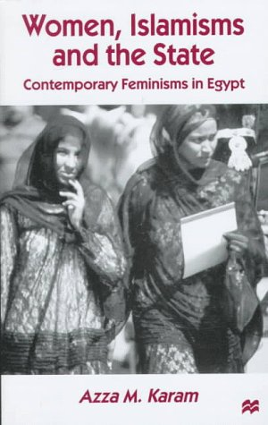 Women, Islamisms and the State: Contemporary Feminisms in Egypt: Karam, Azza M.