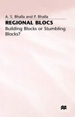 Regional Blocs: Building Blocks or Stumbling Blocks?: A. S. Bhalla,