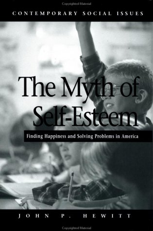 The Myth of Self-Esteem: Finding Happiness and: John P. Hewitt
