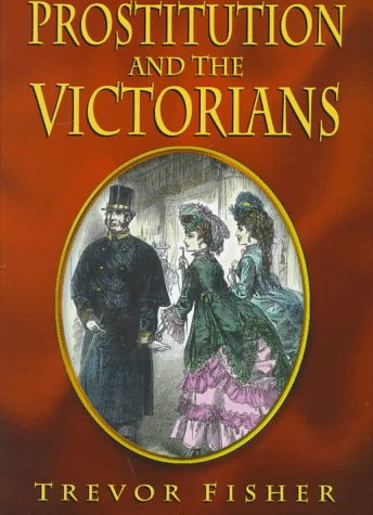Prostitution and the Victorians: Fisher, Trevor