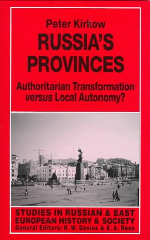 Russia's Provinces: Authoritarian Transformation Versus Local Autonomy? (Studies in Russian ...