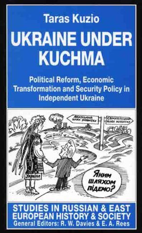Ukraine under Kuchma : Political Reform, Economic Transformation, and Security in Independent Ukr...