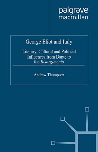 9780312176518: George Eliot and Italy: Literary, Cultural and Political Influences from Dante to the Risorgimento