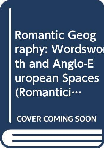 9780312176556: Romantic Geography: Wordsworth and Anglo-European Spaces (Romanticism in Perspectives : Texts, Cultures, Histories)