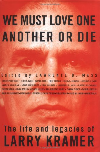 9780312177041: We Must Love One Another or Die: The Life and Legacies of Larry Kramer