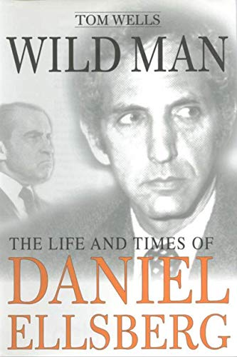 9780312177195: Wild Man: The Life and Times of Daniel Ellsberg