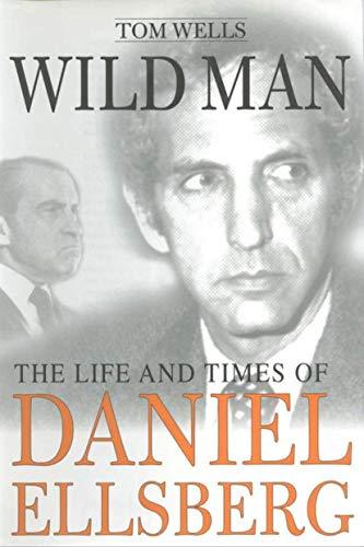9780312177195: Wild Man: The Life and Times of Daniel Ellsberg