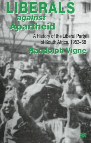 9780312177386: Liberals Against Apartheid: A History of the Liberal Party of South Africa, 1953-68