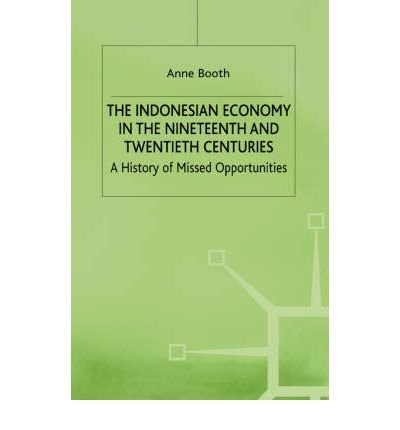 9780312177492: The Indonesian Economy in the Nineteenth and Twentieth Centuries: A History of Missed Opportunities (Modern Economic History of Southeast Asia)