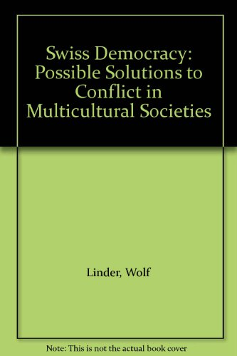 9780312177560: Swiss Democracy: Possible Solutions to Conflict in Multicultural Societies