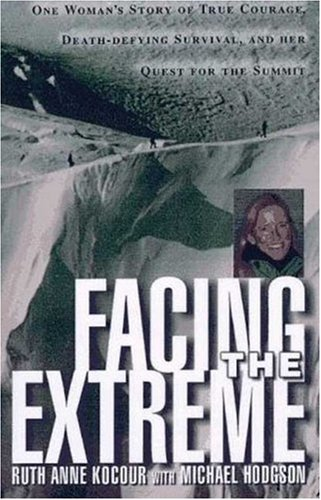 9780312179427: Facing The Extreme: One Woman's Tale of True Courage, Death-Defying Survival and Her Quest For The Summit